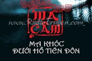 Ma câm - Ma khóc dưới hồ Tiên Đôn - Thiên Hạ Bá Xướng (MC Nguyễn Thành - Full)