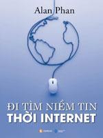 Đi tìm niềm tin thời Internet - Alan Phan